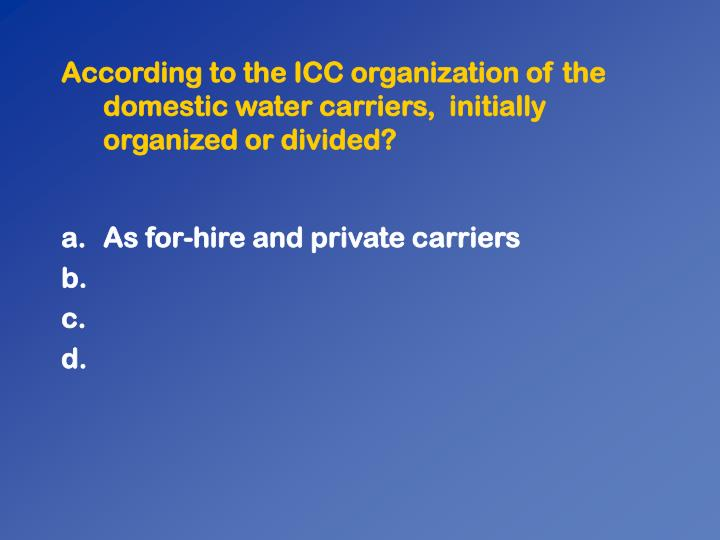 According to the ICC organization of the domestic water carriers,  initially organized or divided?