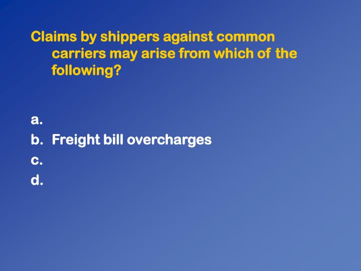 Claims by shippers against common carriers may arise from which of the following?