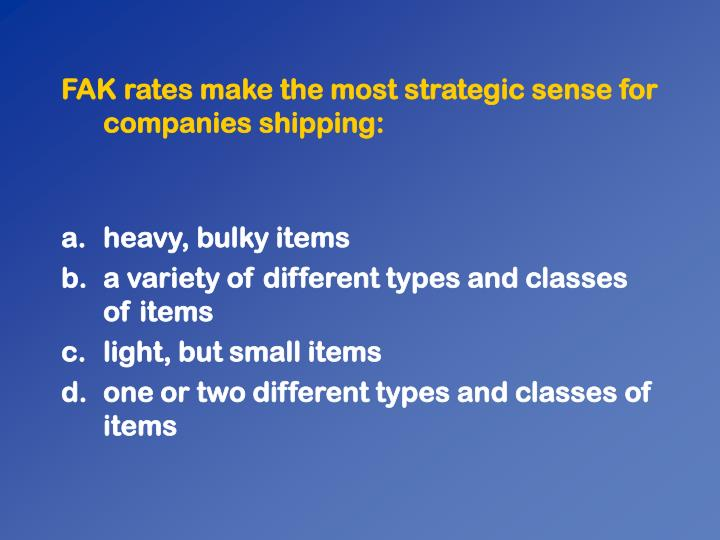 FAK rates make the most strategic sense for companies shipping: