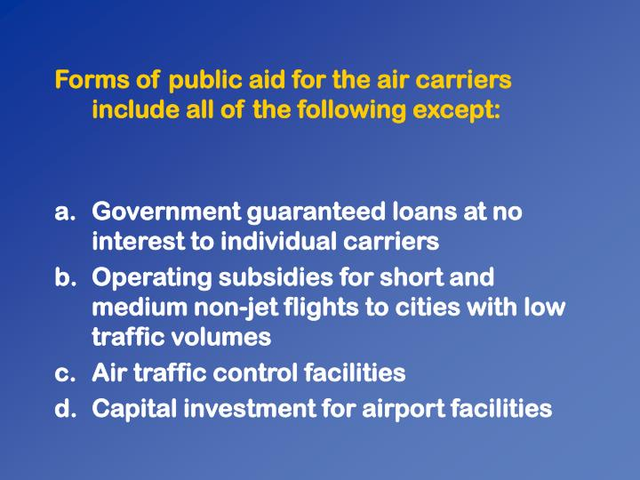 Forms of public aid for the air carriers include all of the following except: