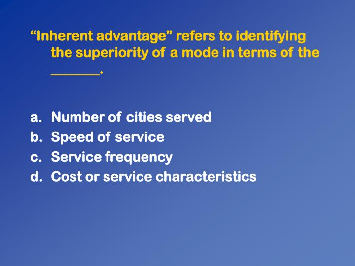 """""""Inherent advantage"""" refers to identifying the superiority of a mode in terms of the _______."""