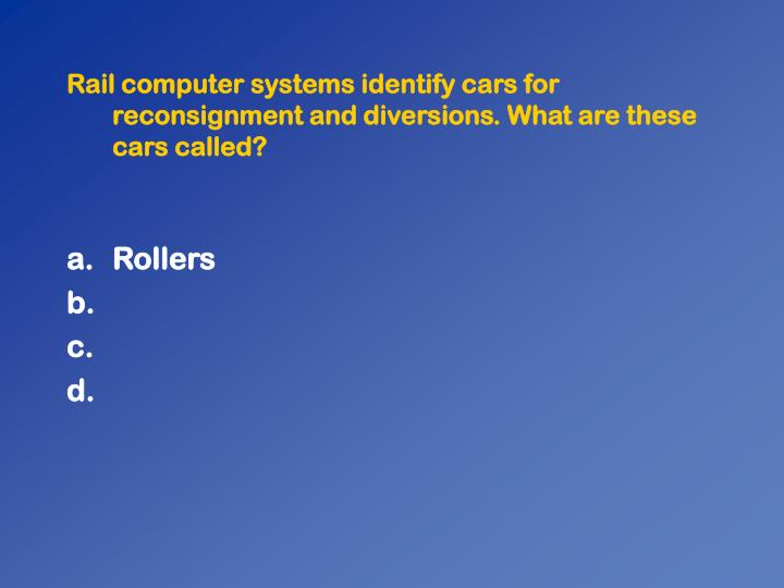 Rail computer systems identify cars for reconsignment and diversions. What are these cars called?