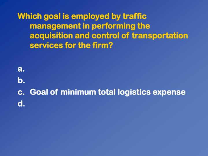 Which goal is employed by traffic management in performing the acquisition and control of transportation services for the firm?