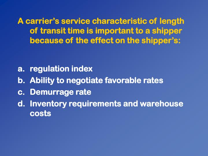 A carriers service characteristic of length of transit time is important to a shipper because of the effect on the shippers: