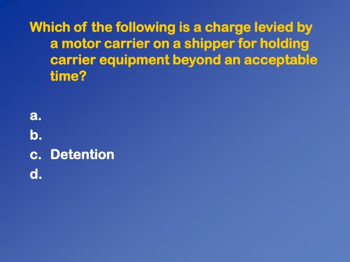 Which of the following is a charge levied by a motor carrier on a shipper for holding carrier equipment beyond an acceptable time?