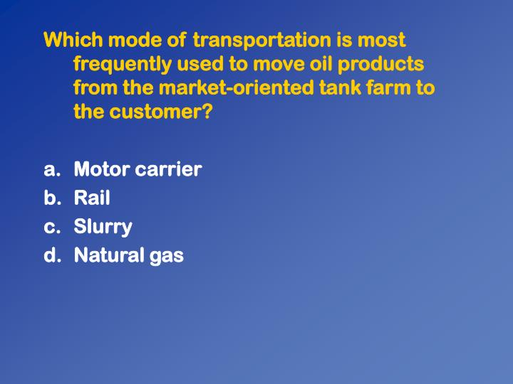 Which mode of transportation is most frequently used to move oil products from the market-oriented tank farm to the customer?