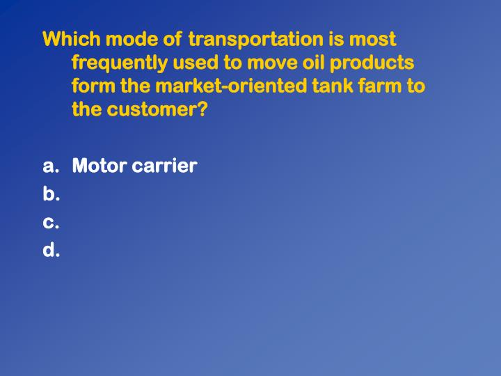 Which mode of transportation is most frequently used to move oil products form the market-oriented tank farm to the customer?