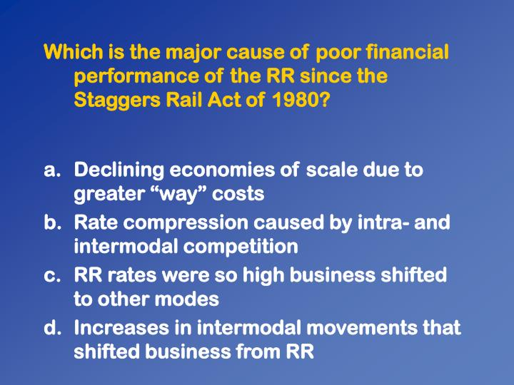 Which is the major cause of poor financial performance of the RR since the Staggers Rail Act of 1980?