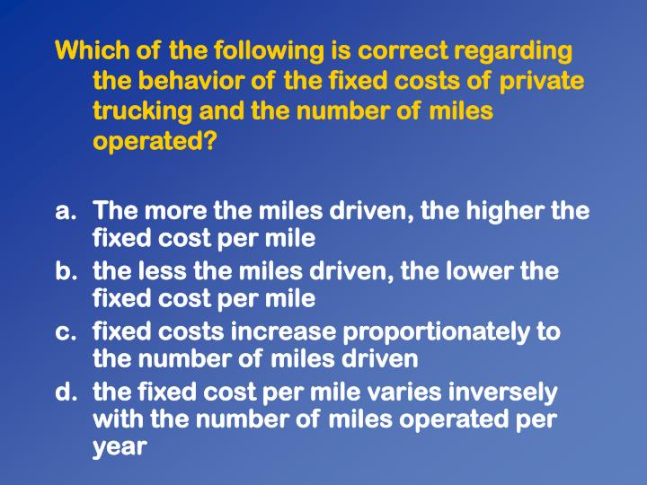 Which of the following is correct regarding the behavior of the fixed costs of private trucking and the number of miles operated?
