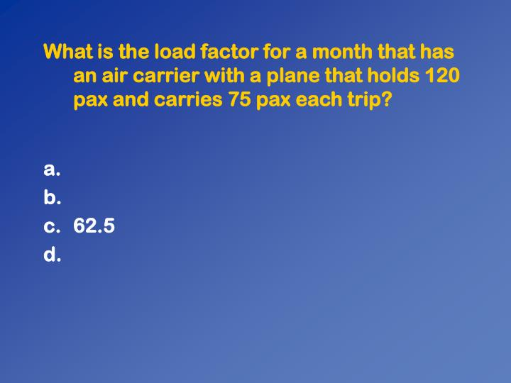 What is the load factor for a month that has an air carrier with a plane that holds 120 pax and carries 75 pax each trip?