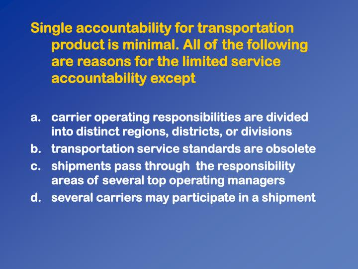 Single accountability for transportation product is minimal. All of the following are reasons for the limited service accountability except
