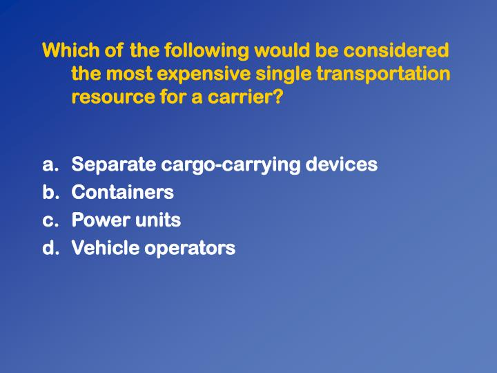 Which of the following would be considered the most expensive single transportation resource for a carrier?