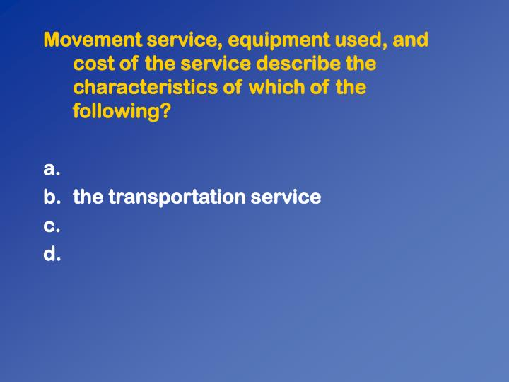 Movement service, equipment used, and cost of the service describe the characteristics of which of the following?