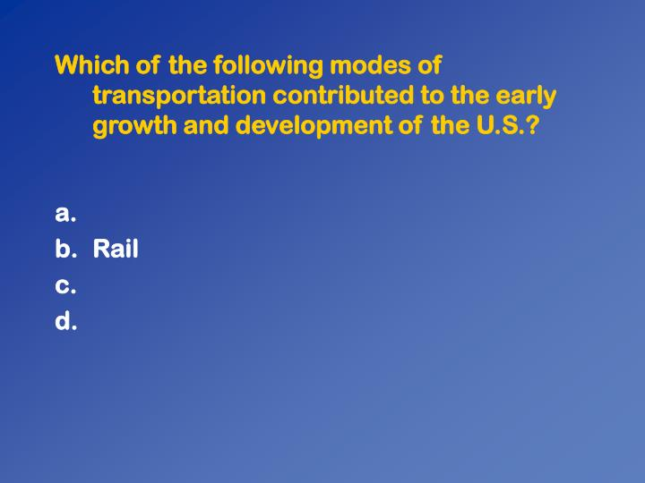 Which of the following modes of transportation contributed to the early growth and development of the U.S.?
