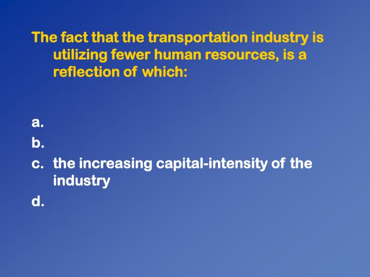 The fact that the transportation industry is utilizing fewer human resources, is a reflection of which: