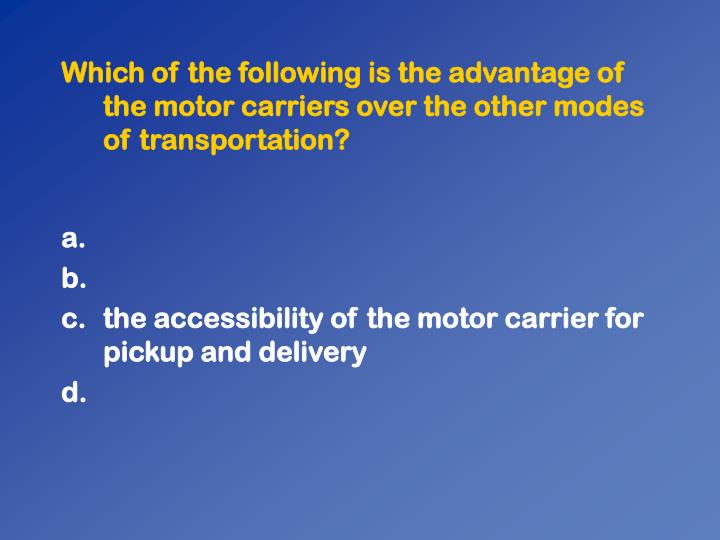 Which of the following is the advantage of the motor carriers over the other modes of transportation?