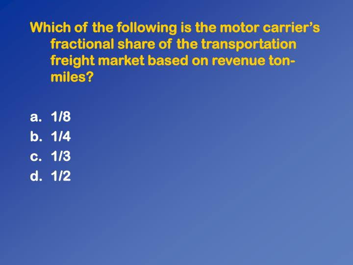 Which of the following is the motor carriers fractional share of the transportation freight market based on revenue ton-miles?