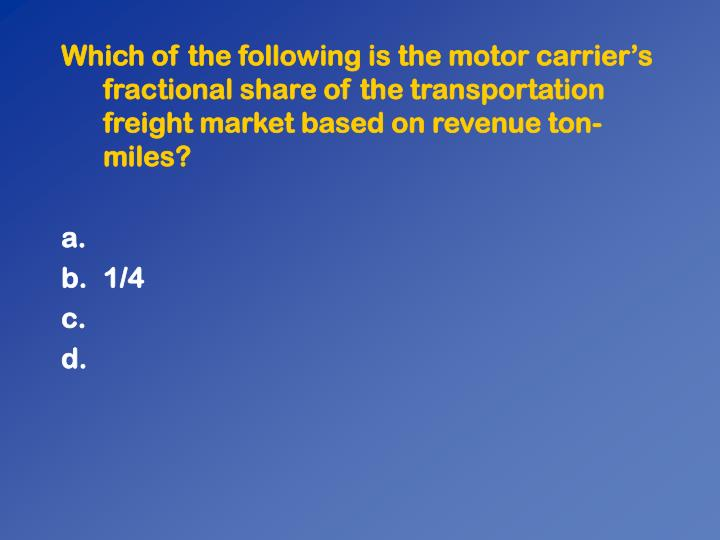 Which of the following is the motor carrier's fractional share of the transportation freight market based on revenue ton-miles?