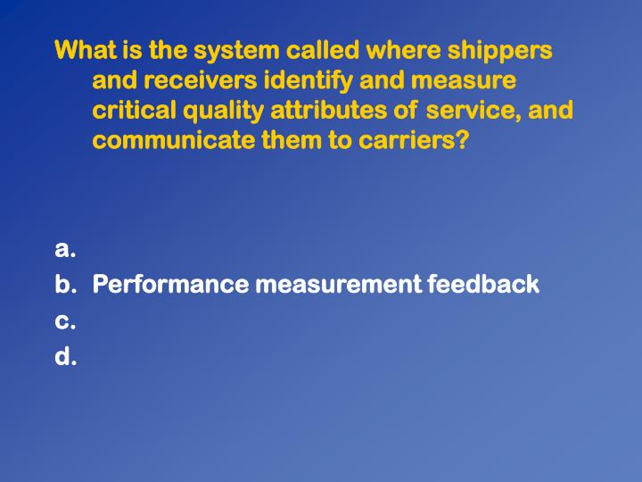 What is the system called where shippers and receivers identify and measure critical quality attributes of service, and communicate them to carriers?