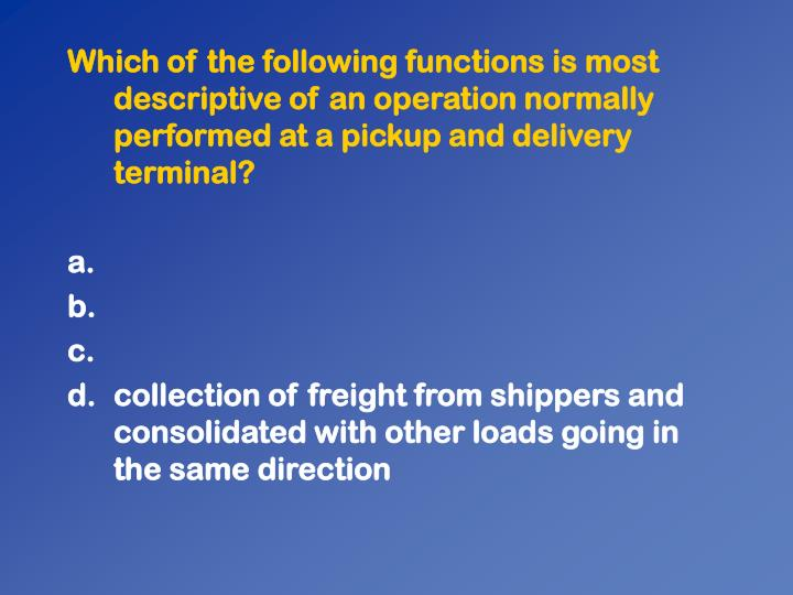 Which of the following functions is most descriptive of an operation normally performed at a pickup and delivery terminal?