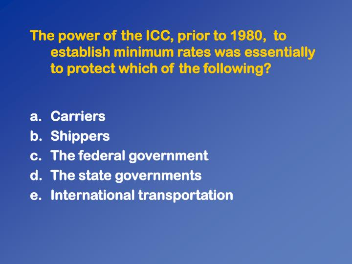 The power of the ICC, prior to 1980,  to establish minimum rates was essentially to protect which of the following?