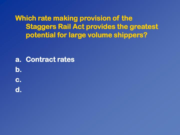 Which rate making provision of the Staggers Rail Act provides the greatest potential for large volume shippers?