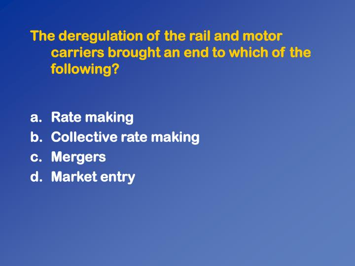 The deregulation of the rail and motor carriers brought an end to which of the following?