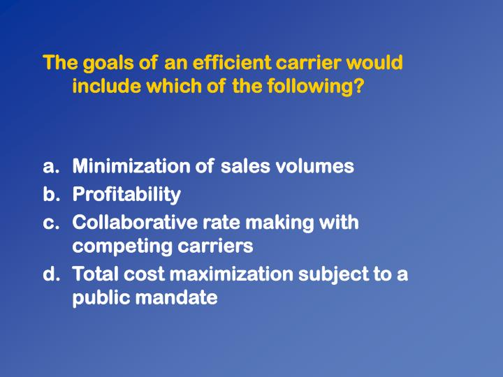 The goals of an efficient carrier would include which of the following?