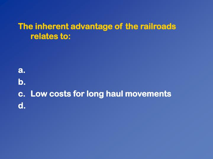 The inherent advantage of the railroads relates to: