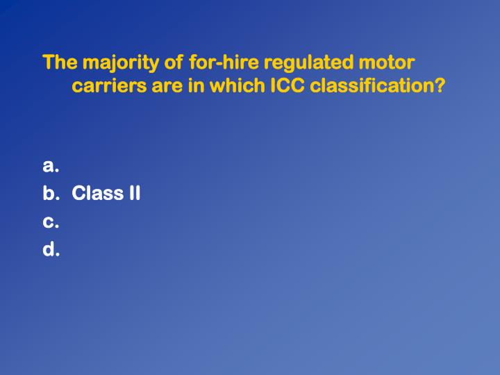 The majority of for-hire regulated motor carriers are in which ICC classification?