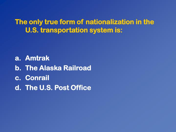 The only true form of nationalization in the U.S. transportation system is:
