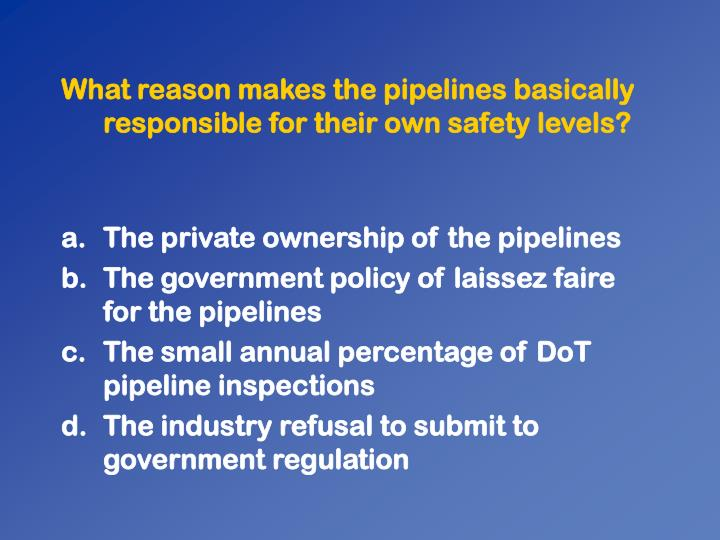 What reason makes the pipelines basically responsible for their own safety levels?
