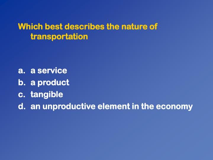 Which best describes the nature of transportation