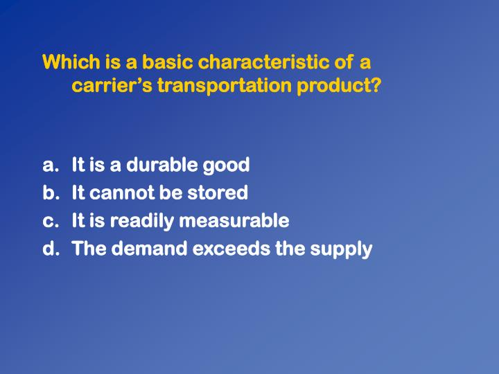 Which is a basic characteristic of a carriers transportation product?