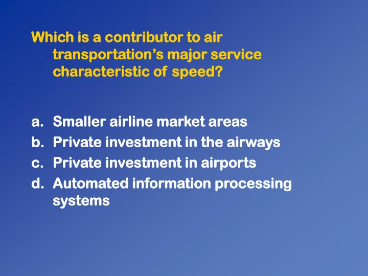 Which is a contributor to air transportations major service characteristic of speed?