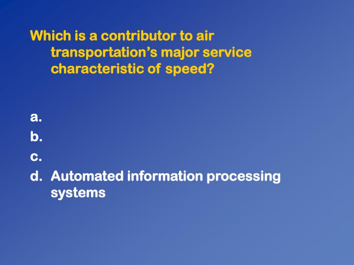 Which is a contributor to air transportation's major service characteristic of speed?