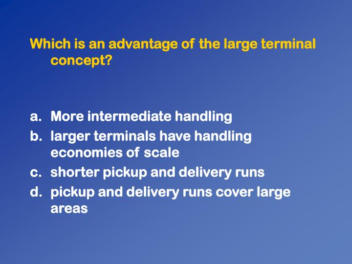 Which is an advantage of the large terminal concept?
