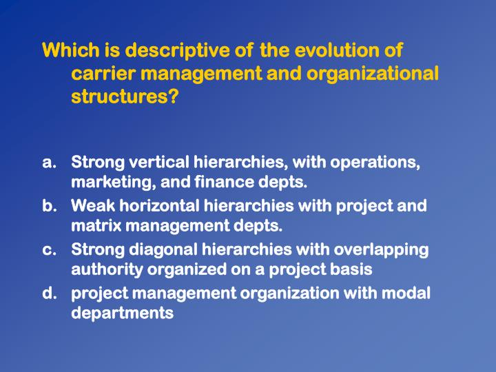 Which is descriptive of the evolution of carrier management and organizational structures?