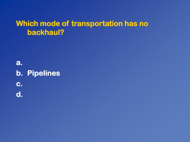 Which mode of transportation has no backhaul?