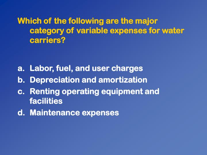 Which of the following are the major category of variable expenses for water carriers?