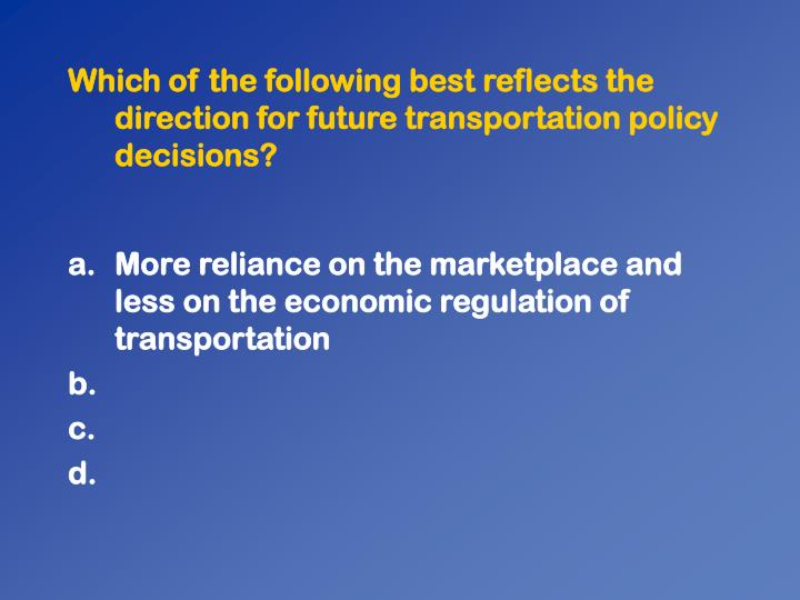 Which of the following best reflects the direction for future transportation policy decisions?