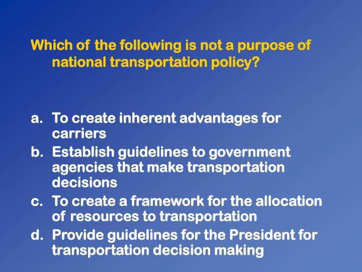Which of the following is not a purpose of national transportation policy?
