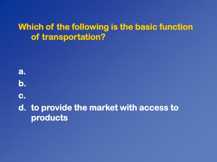 Which of the following is the basic function of transportation?