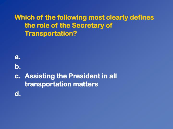 Which of the following most clearly defines the role of the Secretary of Transportation?