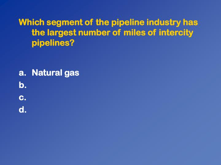 Which segment of the pipeline industry has the largest number of miles of intercity pipelines?