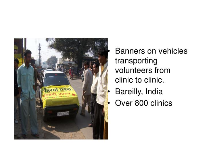 Banners on vehicles transporting volunteers from clinic to clinic.