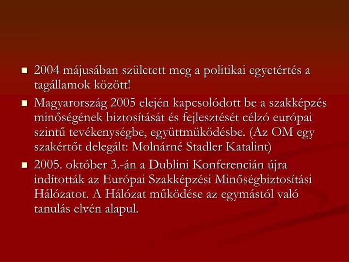 2004 májusában született meg a politikai egyetértés a tagállamok között!