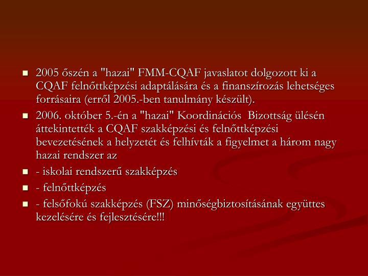 """2005 őszén a """"hazai"""" FMM-CQAF javaslatot dolgozott ki a CQAF felnőttképzési adaptálására és a finanszírozás lehetséges forrásaira (erről 2005.-ben tanulmány készült)."""