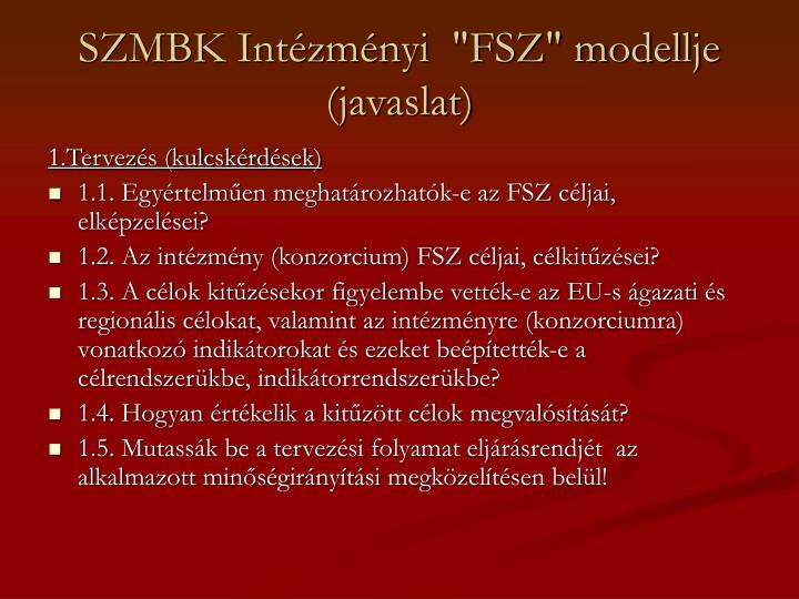 """SZMBK Intézményi  """"FSZ"""" modellje (javaslat)"""