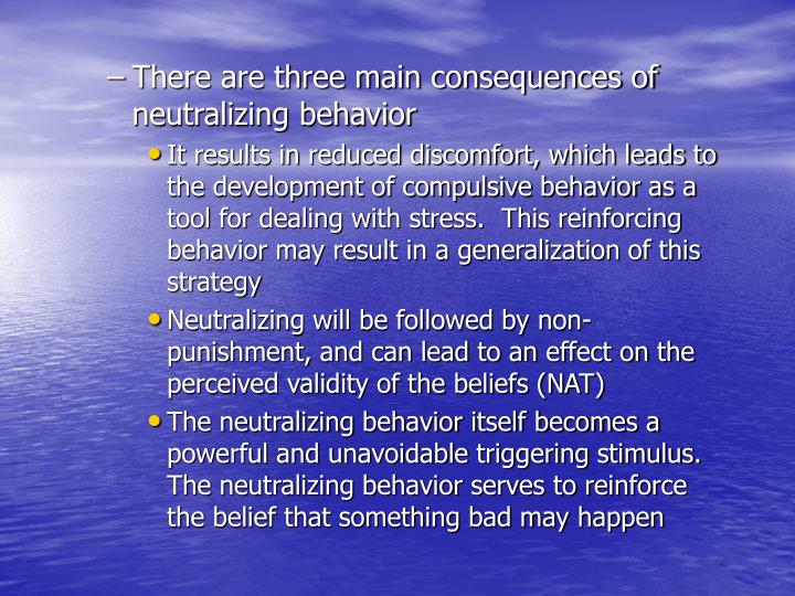 There are three main consequences of neutralizing behavior